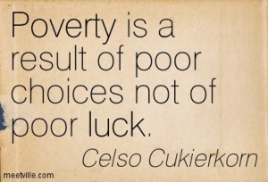 Poverty-is-a-result-of-poor-choices-not-of-poor-luck